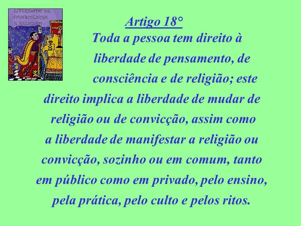 Artigo 18° Toda a pessoa tem direito à