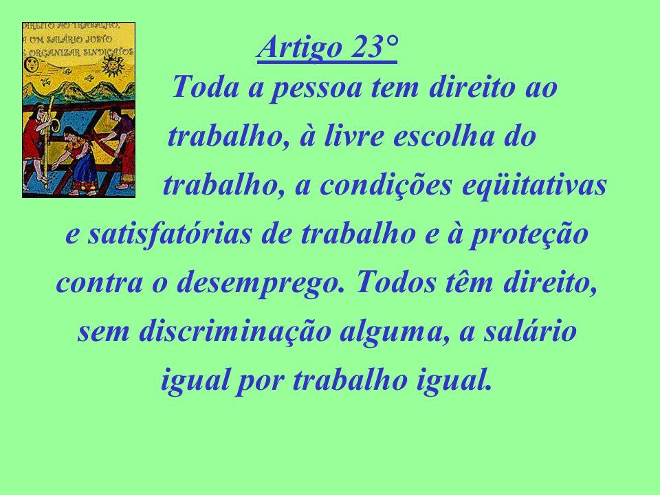 Artigo 23° Toda a pessoa tem direito ao trabalho, à livre escolha do