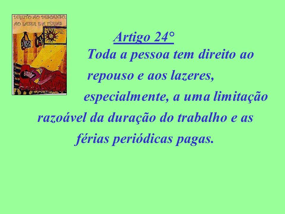 Artigo 24° Toda a pessoa tem direito ao repouso e aos lazeres,