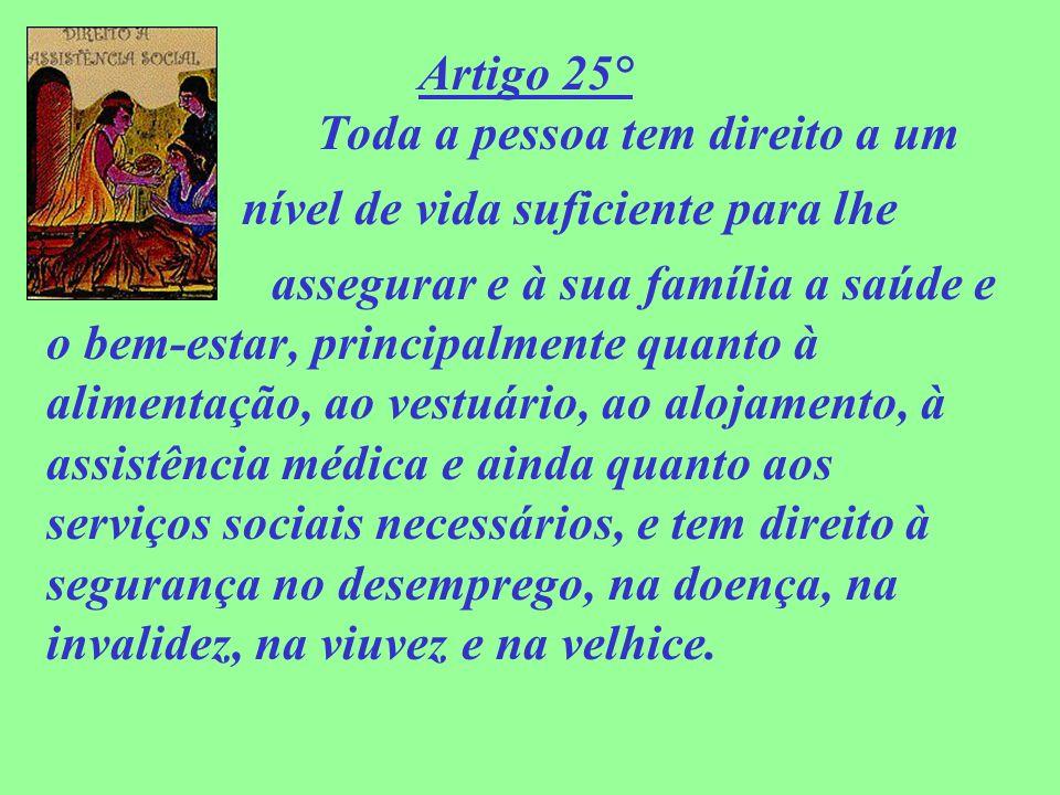 Artigo 25° Toda a pessoa tem direito a um