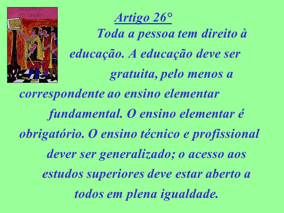 Artigo 26° Toda a pessoa tem direito à educação. A educação deve ser
