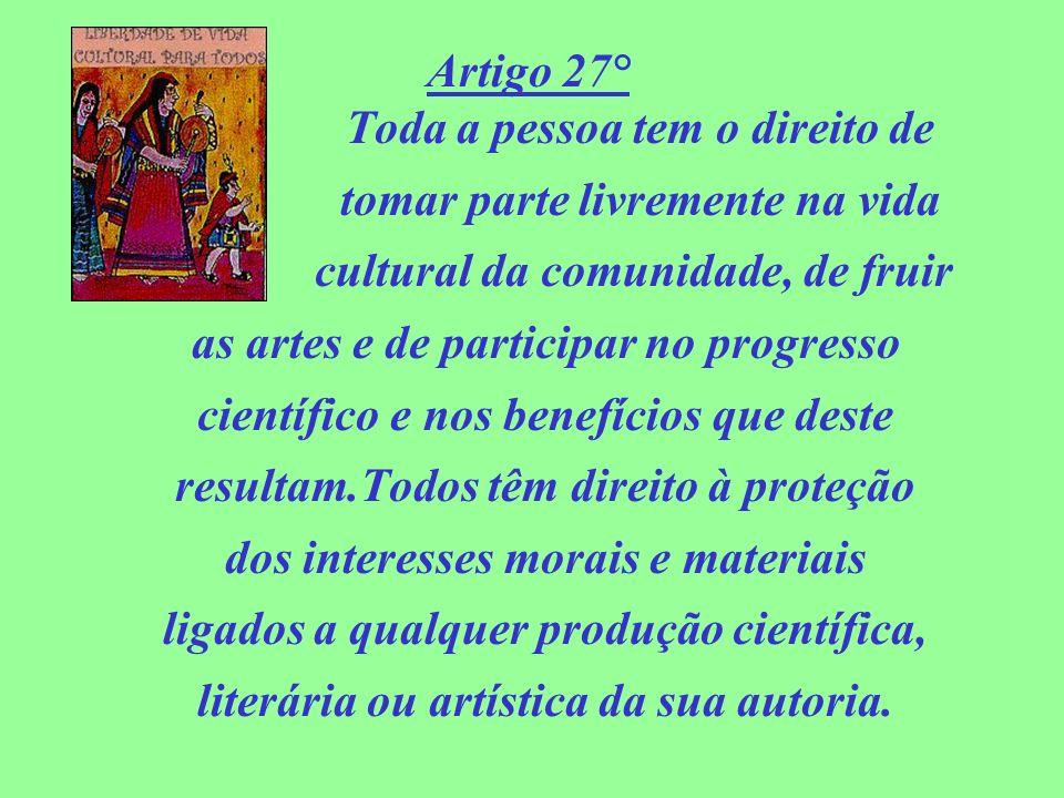 Artigo 27° Toda a pessoa tem o direito de