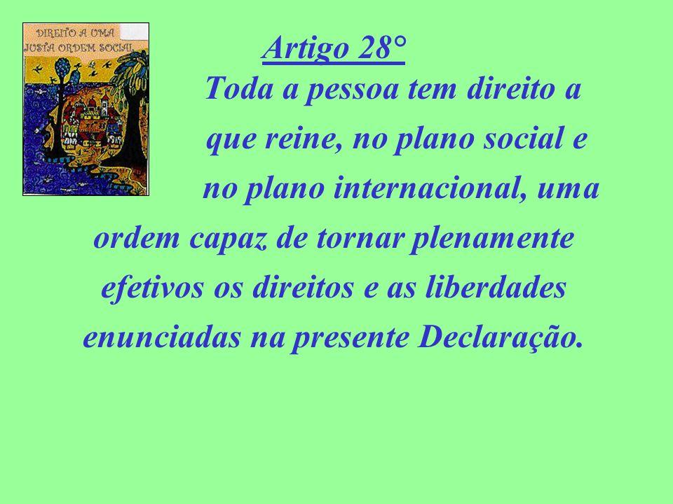 Artigo 28° Toda a pessoa tem direito a que reine, no plano social e