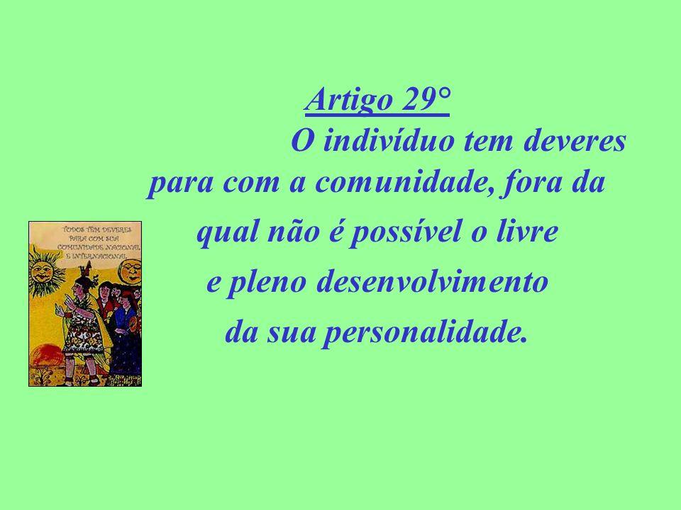 Artigo 29° O indivíduo tem deveres para com a comunidade, fora da