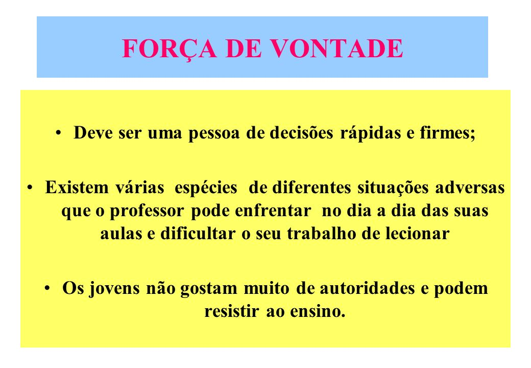 FORÇA DE VONTADE Deve ser uma pessoa de decisões rápidas e firmes;