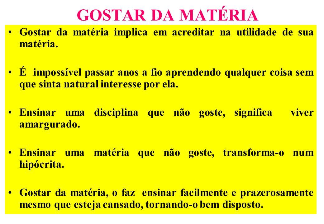 GOSTAR DA MATÉRIA Gostar da matéria implica em acreditar na utilidade de sua matéria.