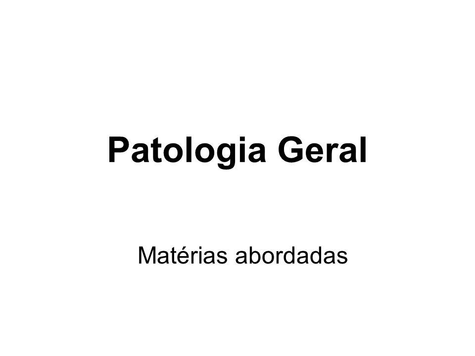 Patologia Geral Matérias abordadas