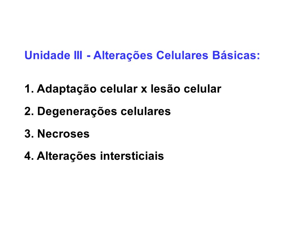 Unidade III - Alterações Celulares Básicas: