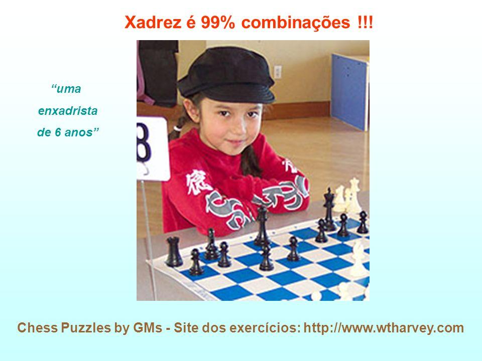 Xadrez é 99% combinações !!. uma. enxadrista.