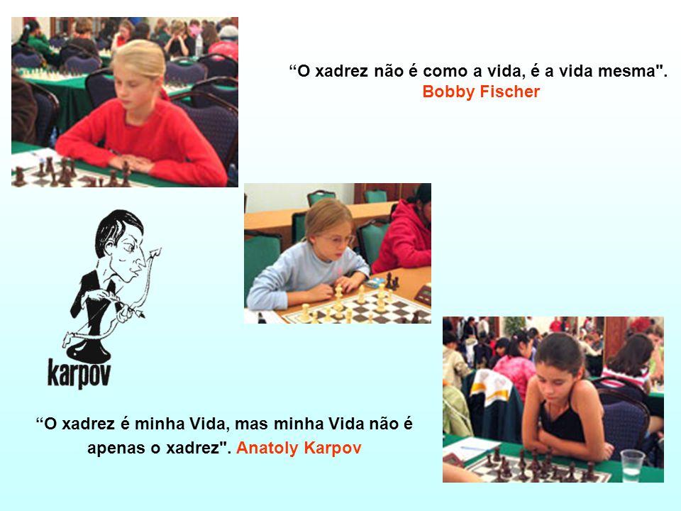 O xadrez não é como a vida, é a vida mesma .
