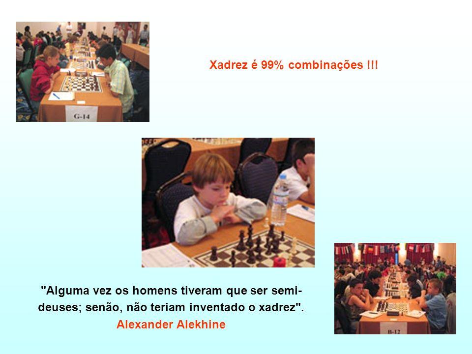 Xadrez é 99% combinações !!! Alguma vez os homens tiveram que ser semi-deuses; senão, não teriam inventado o xadrez .