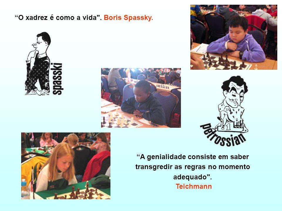 O xadrez é como a vida . Boris Spassky.