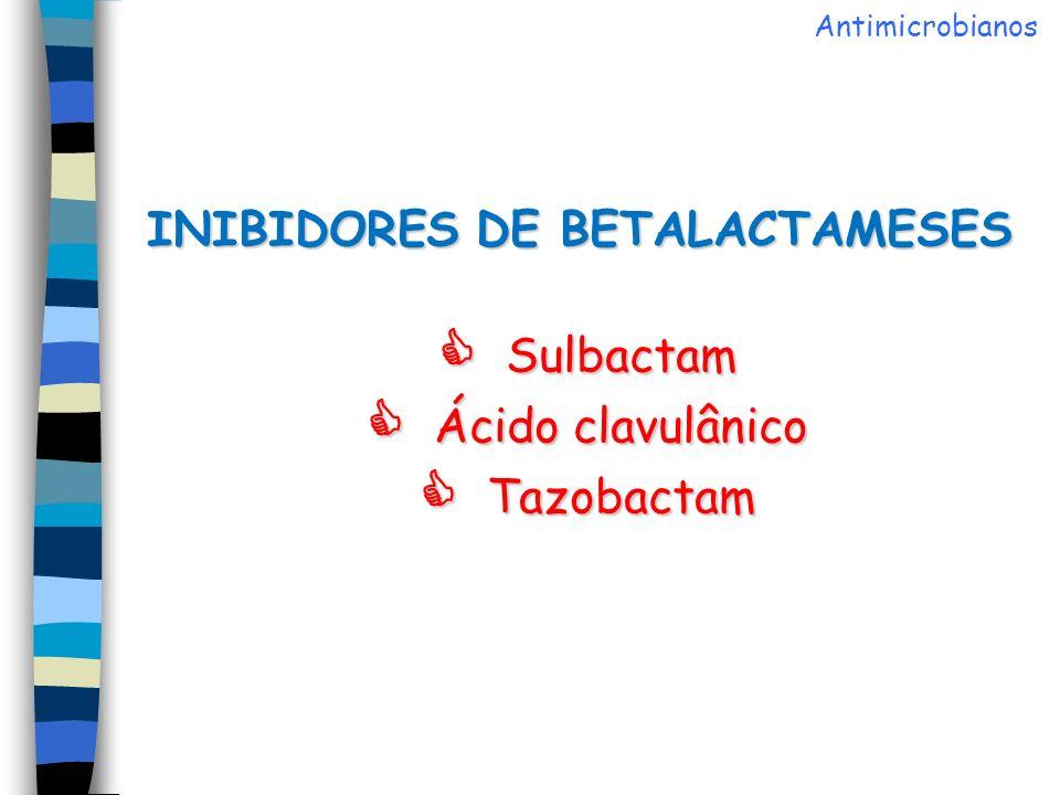 Antimicrobianos INIBIDORES DE BETALACTAMESES  Sulbactam  Ácido clavulânico  Tazobactam