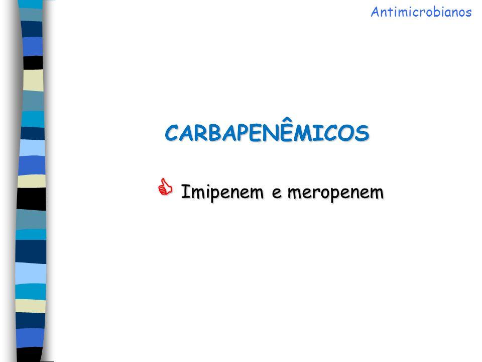 CARBAPENÊMICOS  Imipenem e meropenem