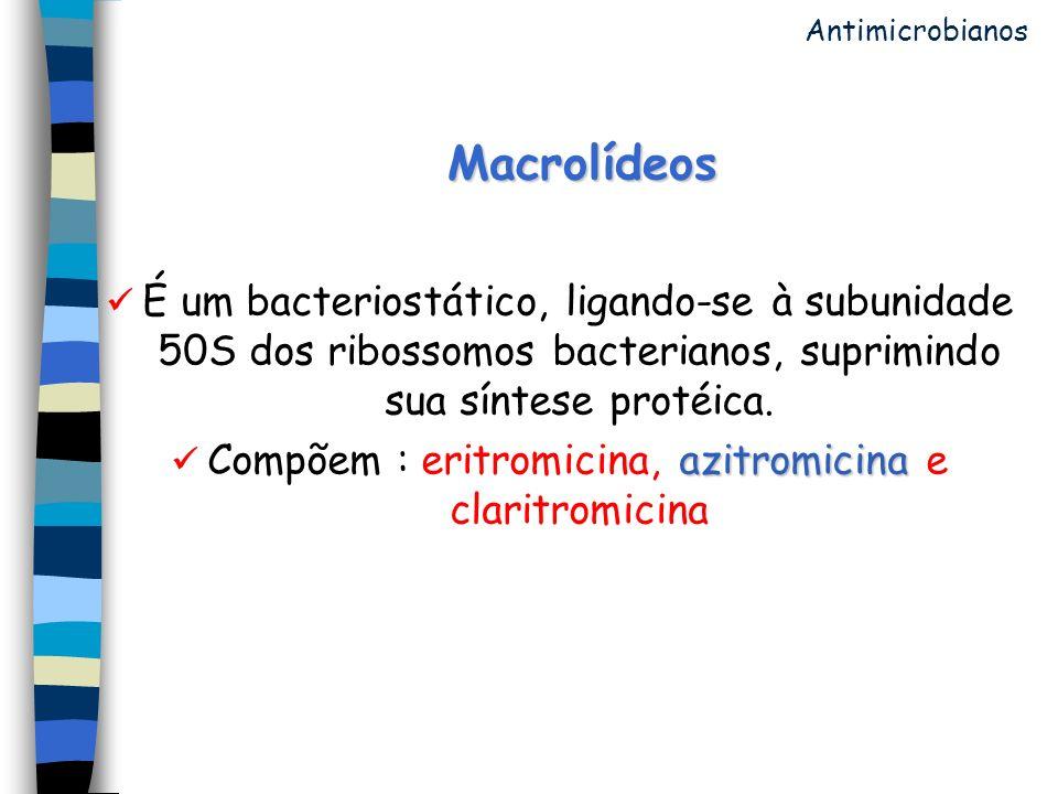  Compõem : eritromicina, azitromicina e claritromicina