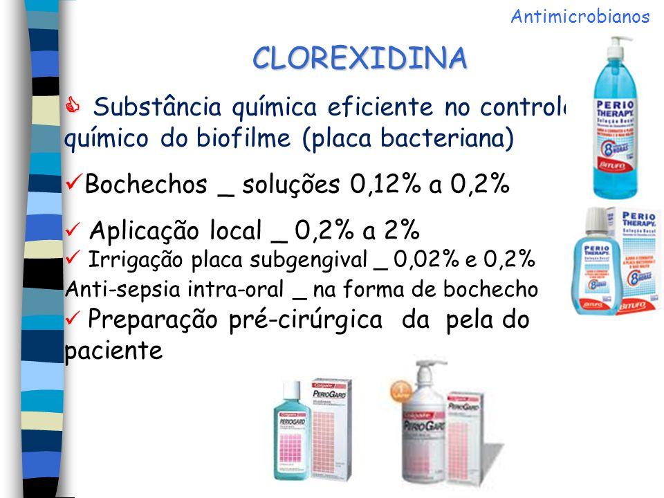 Antimicrobianos CLOREXIDINA.  Substância química eficiente no controle químico do biofilme (placa bacteriana)