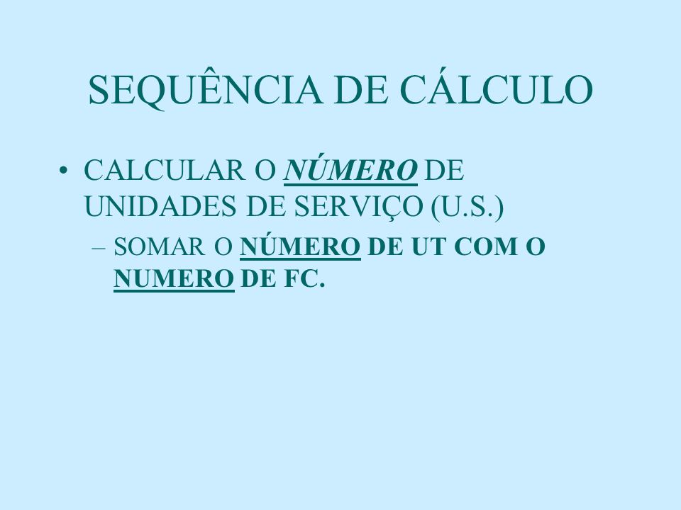 SEQUÊNCIA DE CÁLCULO CALCULAR O NÚMERO DE UNIDADES DE SERVIÇO (U.S.)