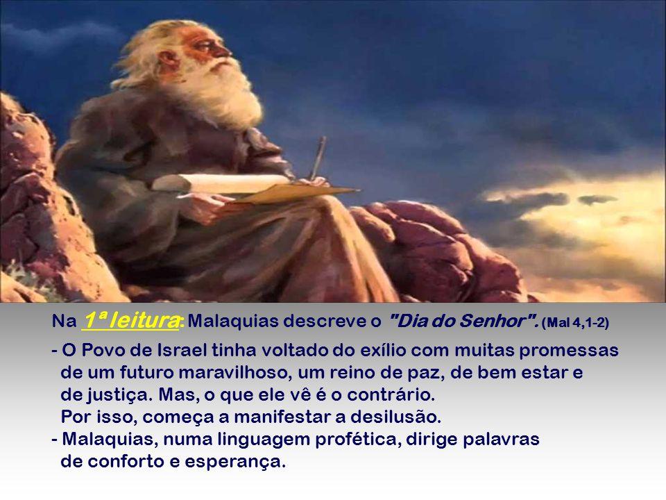 Na 1ª leitura: Malaquias descreve o Dia do Senhor . (Mal 4,1-2)