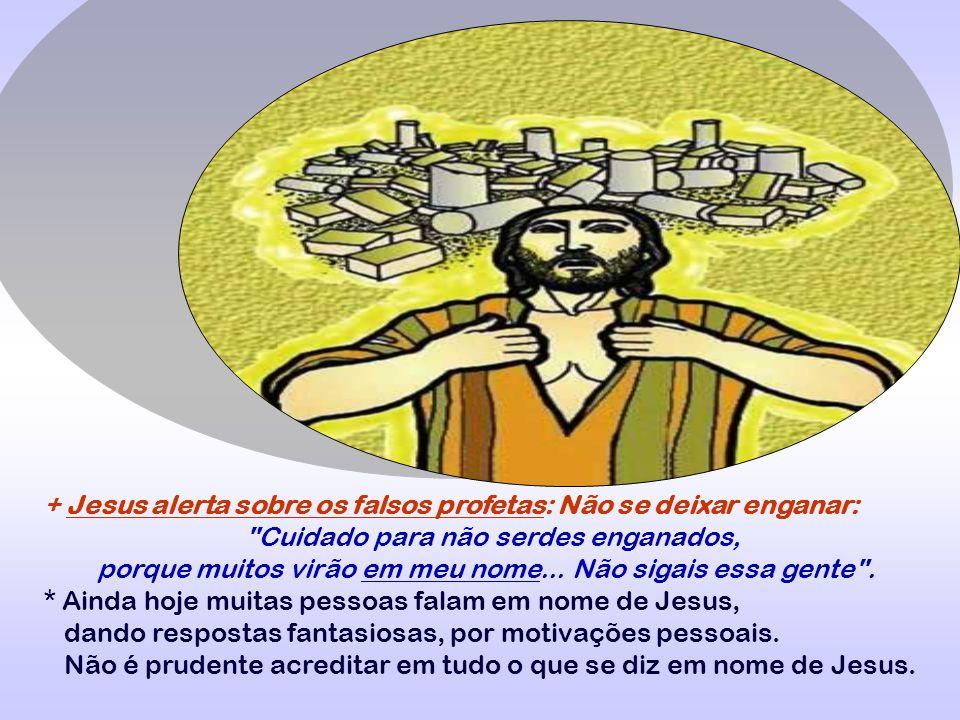 + Jesus alerta sobre os falsos profetas: Não se deixar enganar: