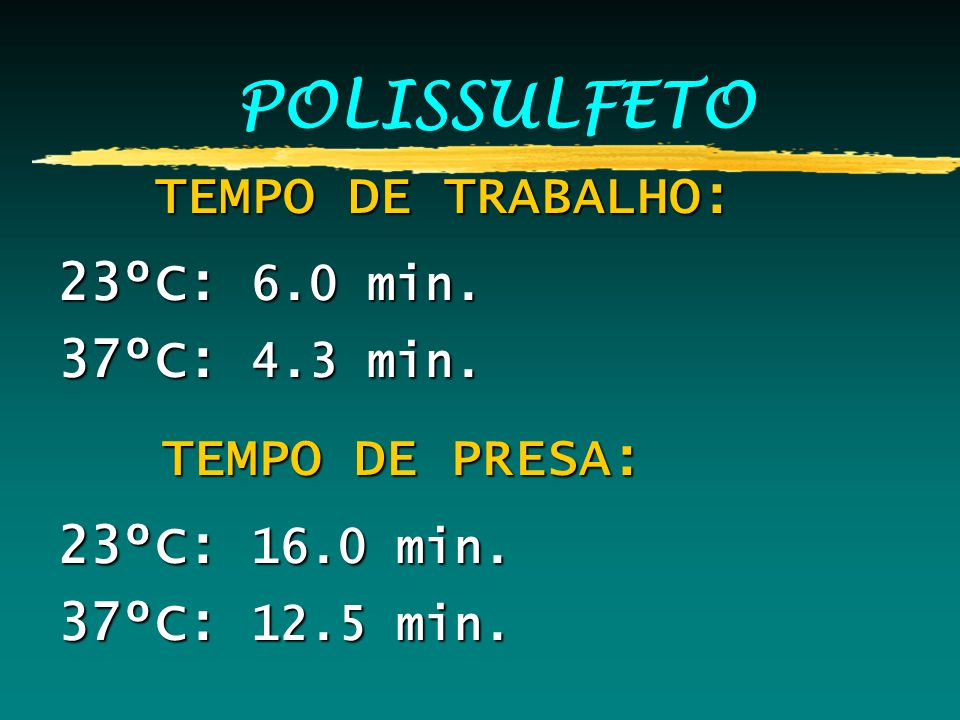 POLISSULFETO TEMPO DE TRABALHO: 23ºC: 6.0 min. 37ºC: 4.3 min.