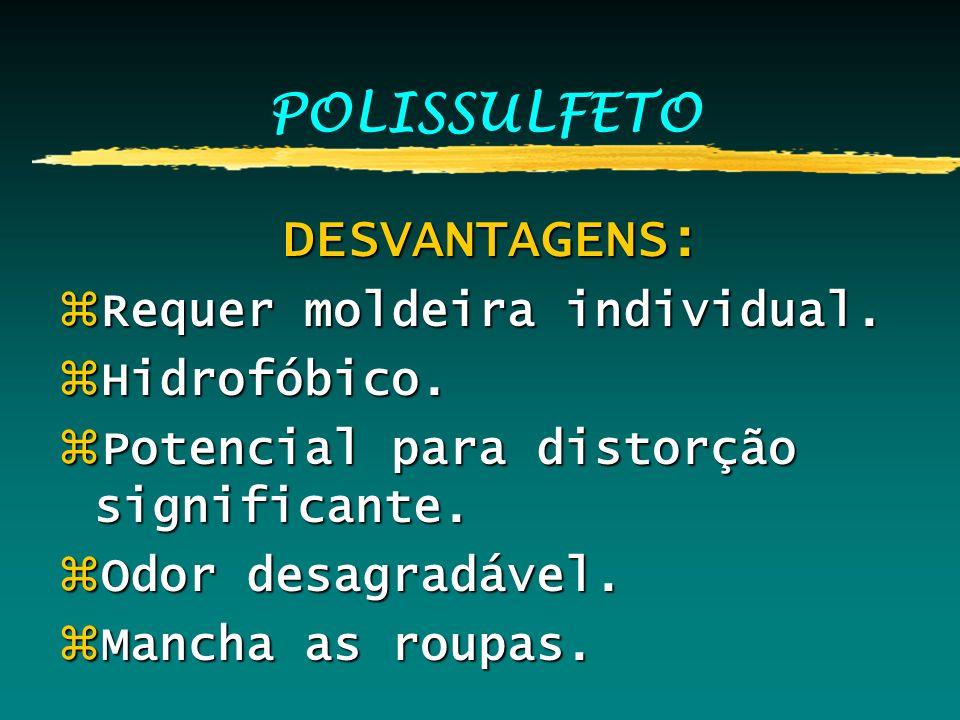 POLISSULFETO DESVANTAGENS: Requer moldeira individual. Hidrofóbico.