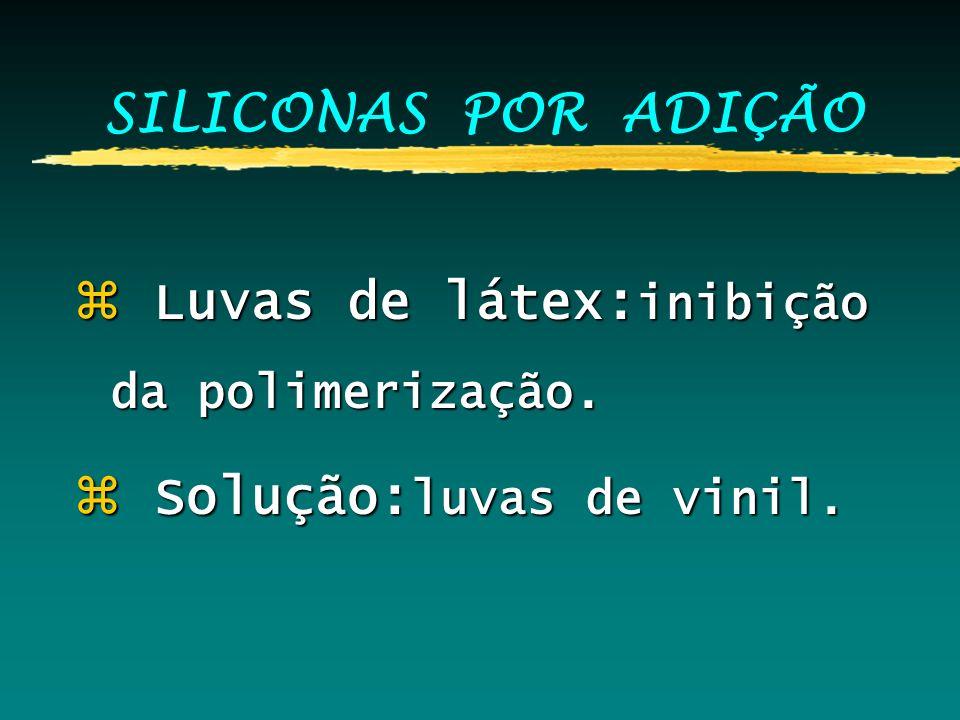 SILICONAS POR ADIÇÃO Luvas de látex:inibição da polimerização. Solução:luvas de vinil.