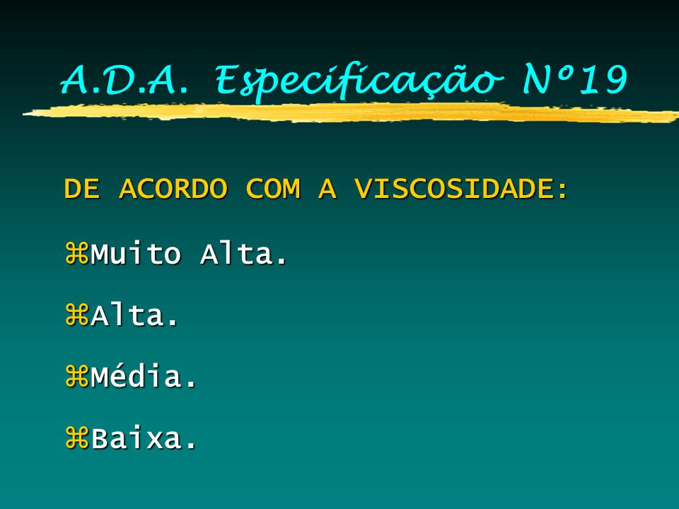 A.D.A. Especificação Nº19 DE ACORDO COM A VISCOSIDADE: Muito Alta.
