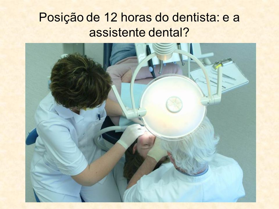 Posição de 12 horas do dentista: e a assistente dental