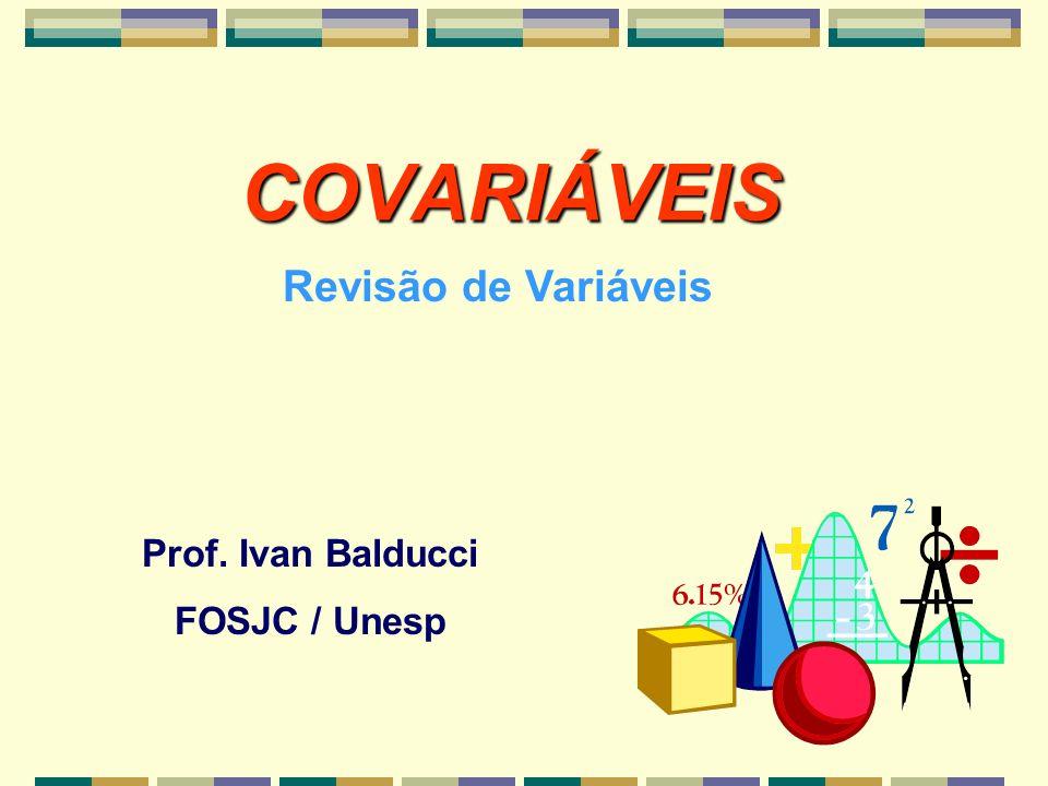 COVARIÁVEIS Revisão de Variáveis Prof. Ivan Balducci FOSJC / Unesp