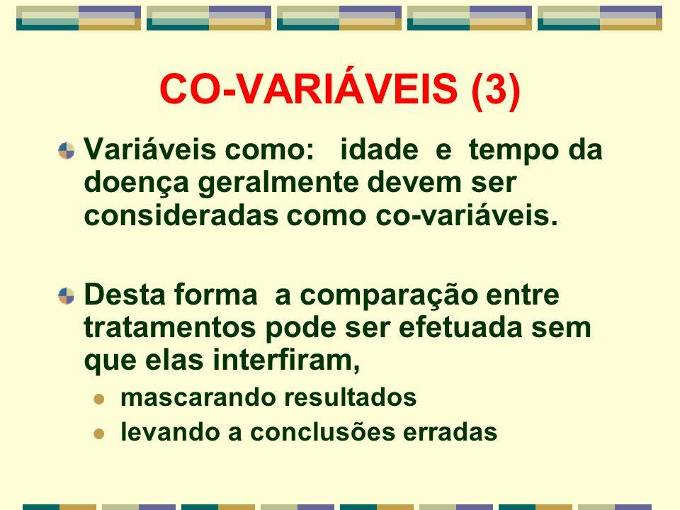 CO-VARIÁVEIS (3) Variáveis como: idade e tempo da doença geralmente devem ser consideradas como co-variáveis.