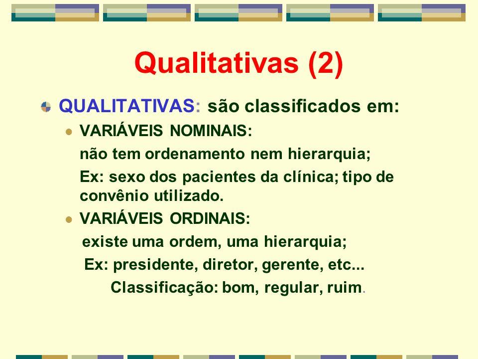Qualitativas (2) QUALITATIVAS: são classificados em: