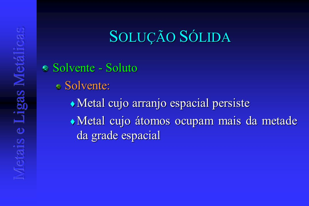 SOLUÇÃO SÓLIDA Solvente - Soluto Solvente: