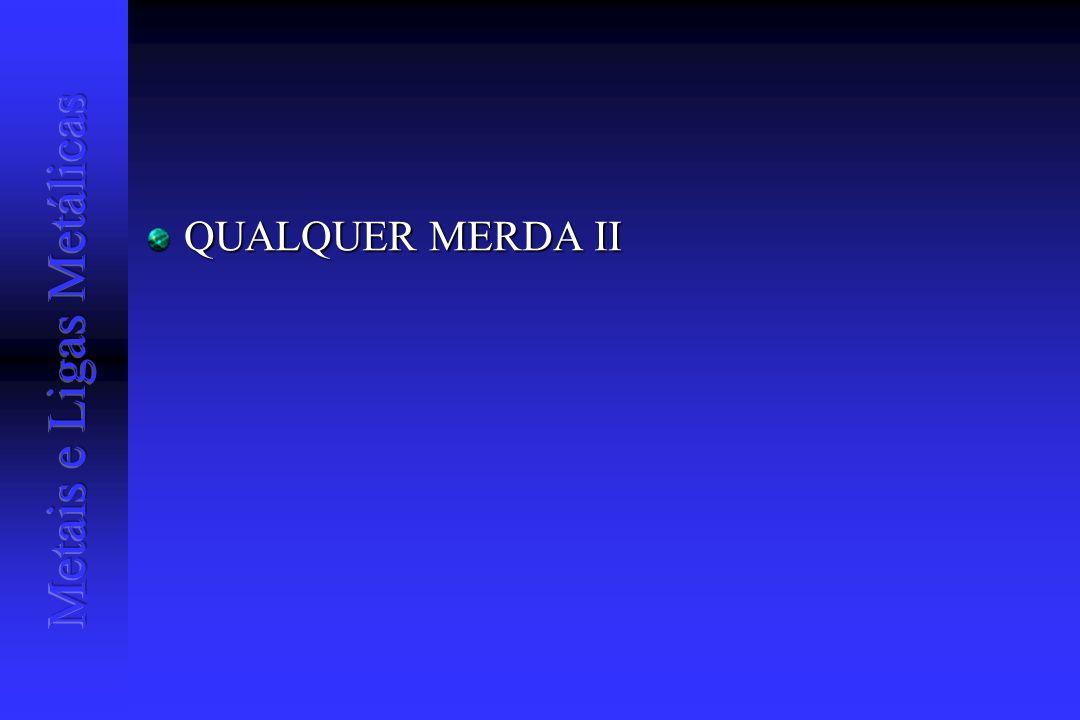 QUALQUER MERDA II