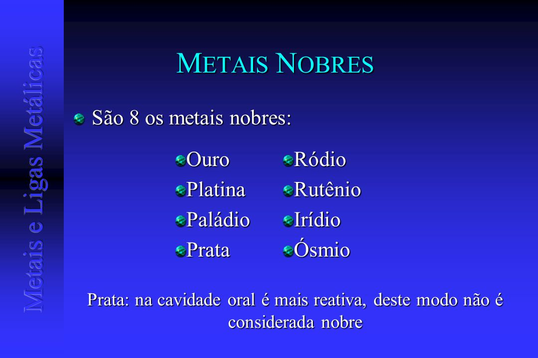 METAIS NOBRES São 8 os metais nobres: Ósmio Prata Irídio Paládio