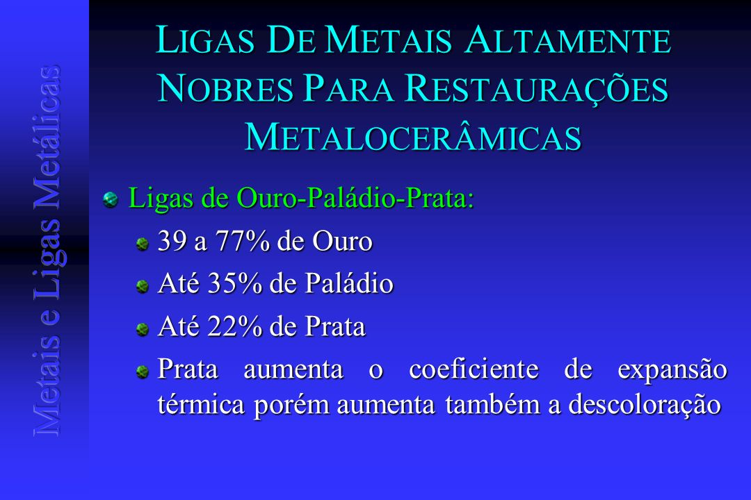 LIGAS DE METAIS ALTAMENTE NOBRES PARA RESTAURAÇÕES METALOCERÂMICAS