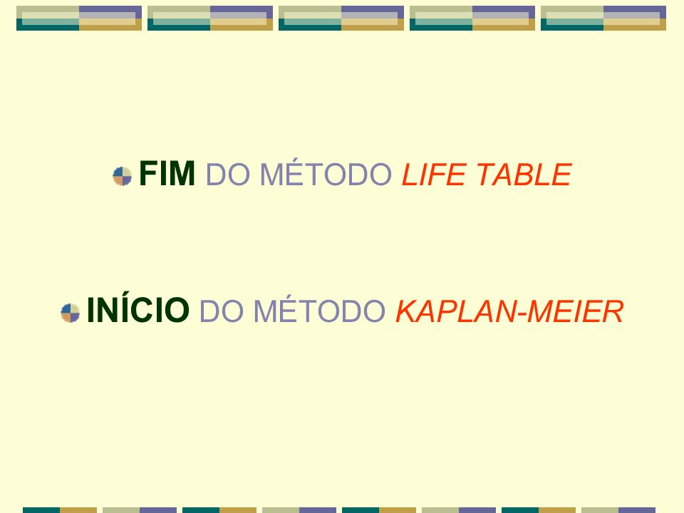 FIM DO MÉTODO LIFE TABLE
