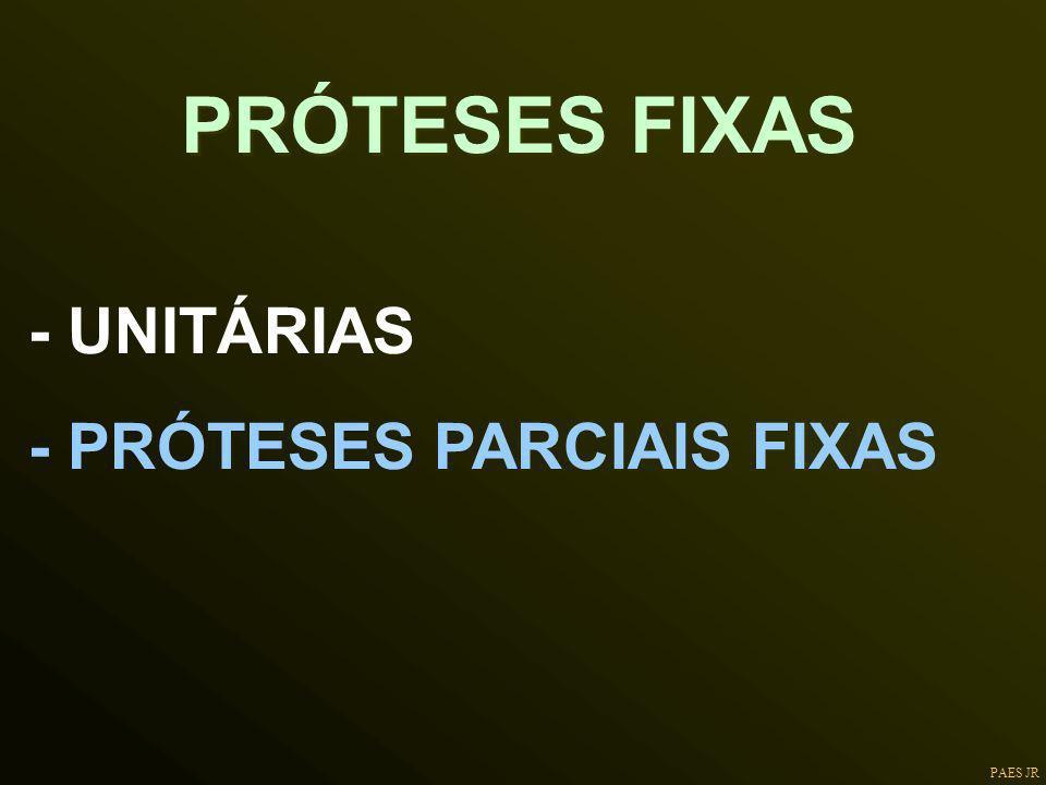 PRÓTESES FIXAS - UNITÁRIAS - PRÓTESES PARCIAIS FIXAS