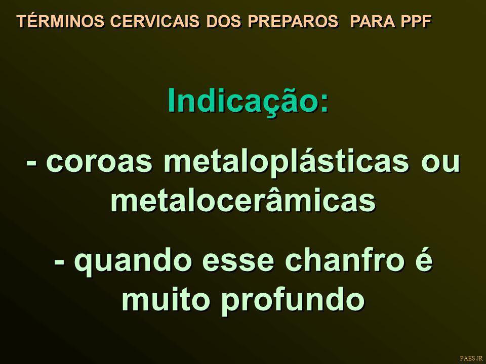 Indicação: - coroas metaloplásticas ou metalocerâmicas