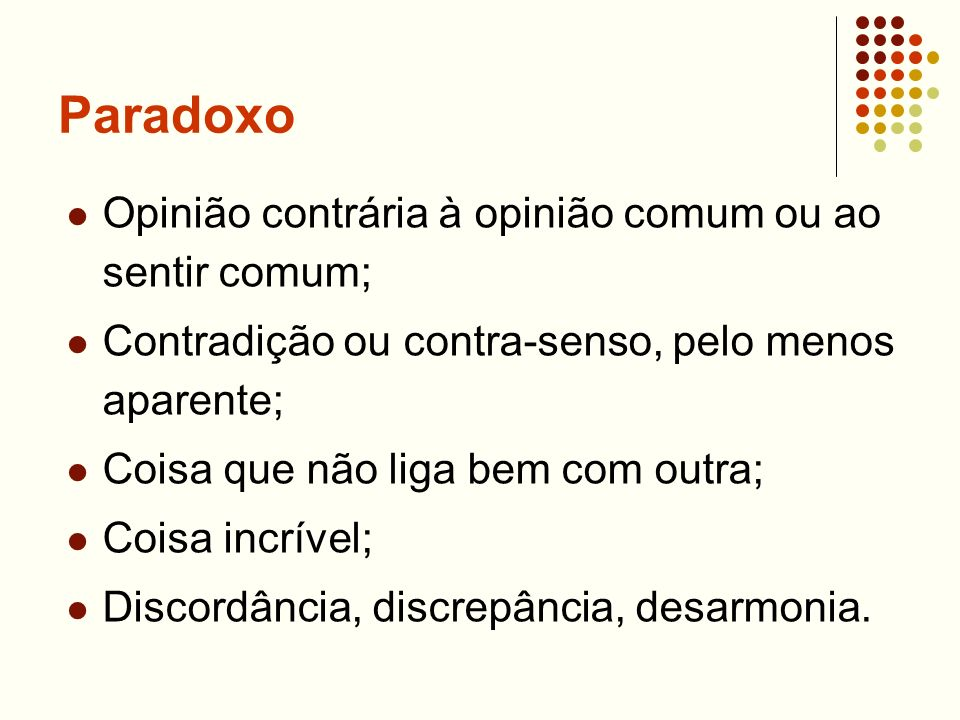 Paradoxo Opinião contrária à opinião comum ou ao sentir comum;