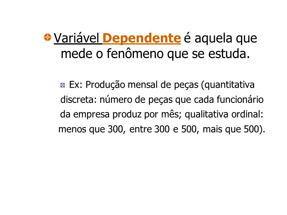 Variável Dependente é aquela que mede o fenômeno que se estuda.