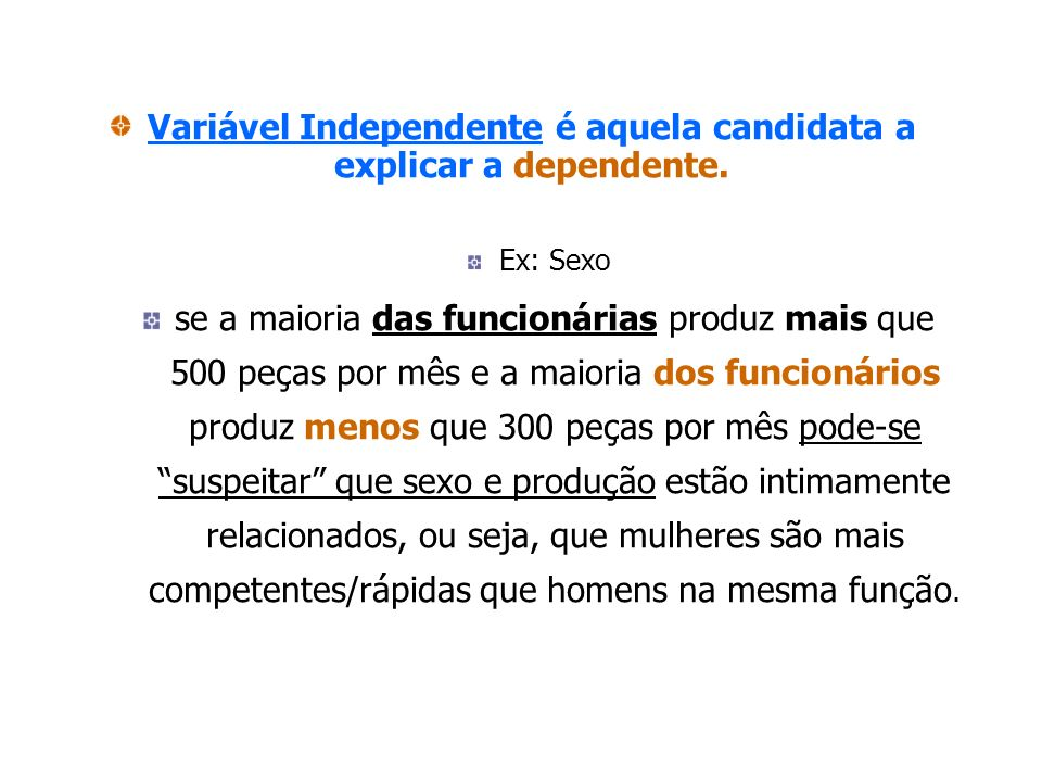 Variável Independente é aquela candidata a explicar a dependente.