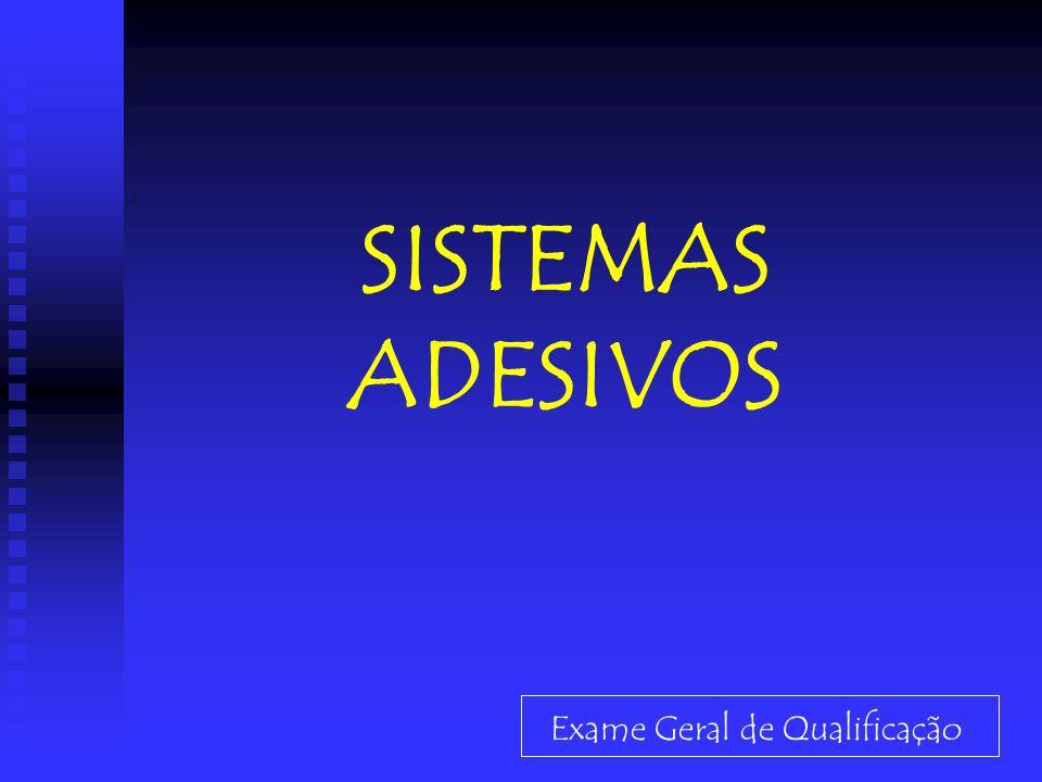SISTEMAS ADESIVOS Exame Geral de Qualificação