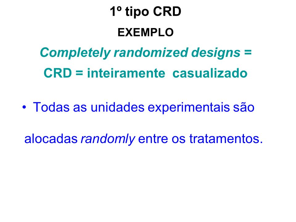 1º tipo CRD EXEMPLO Completely randomized designs = CRD = inteiramente casualizado