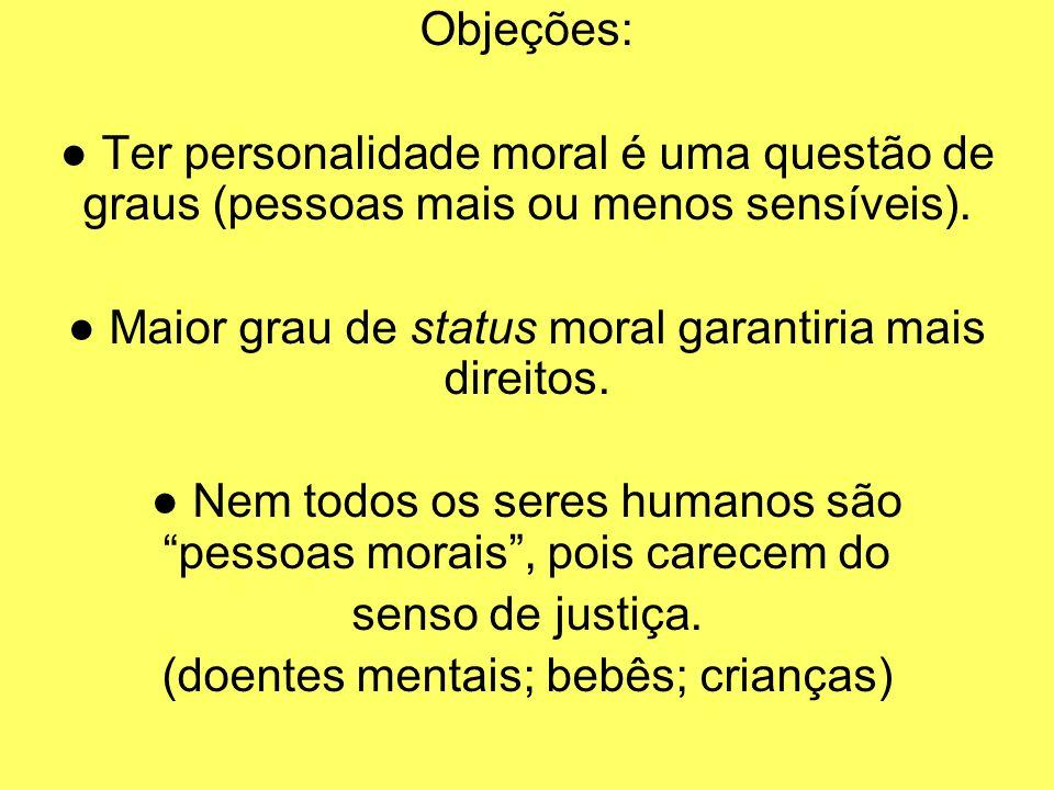 ● Maior grau de status moral garantiria mais direitos.