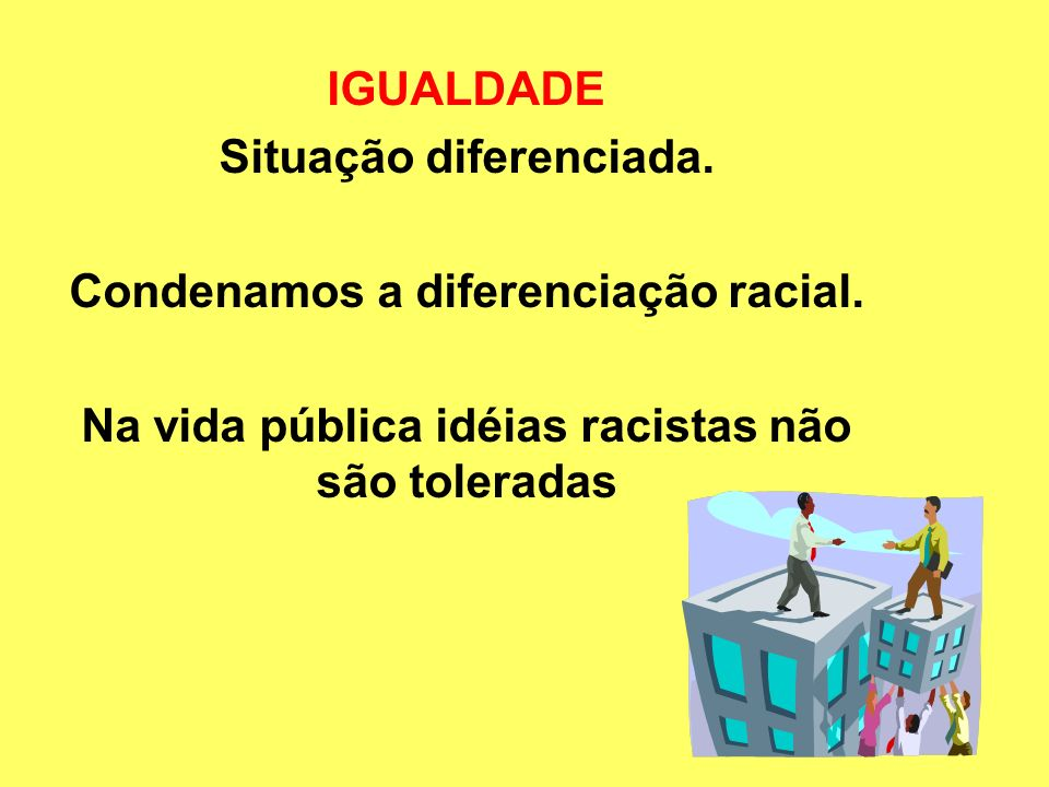 Situação diferenciada. Condenamos a diferenciação racial.