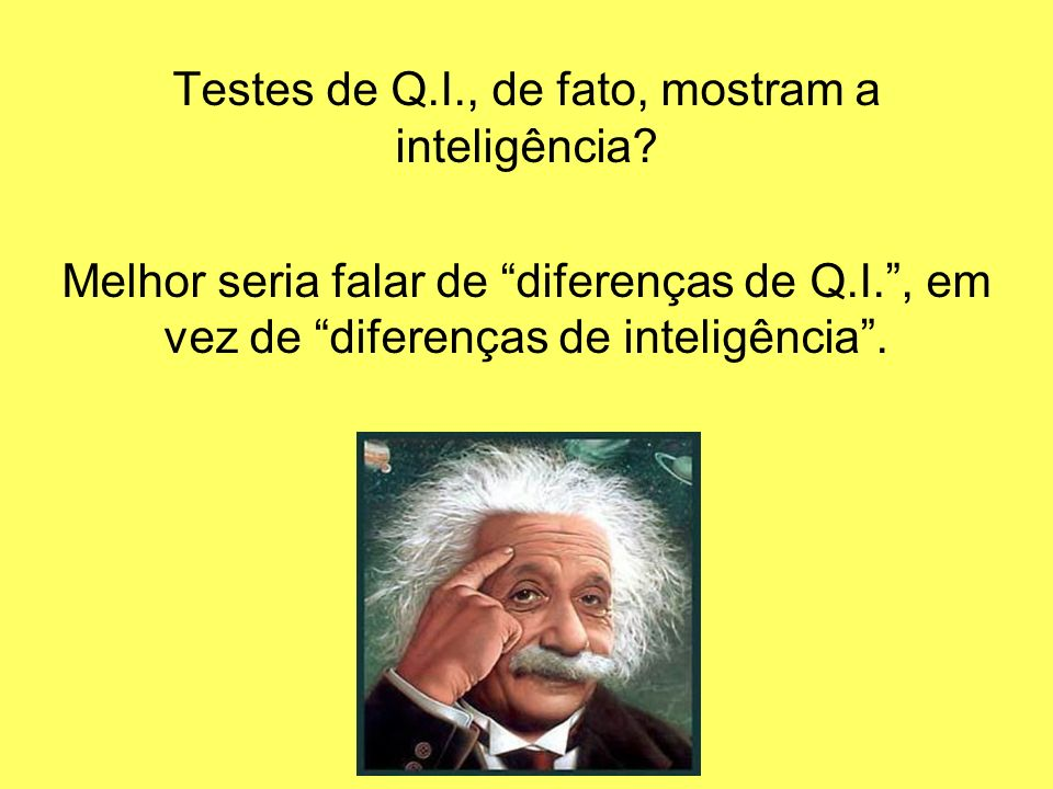 Testes de Q.I., de fato, mostram a inteligência