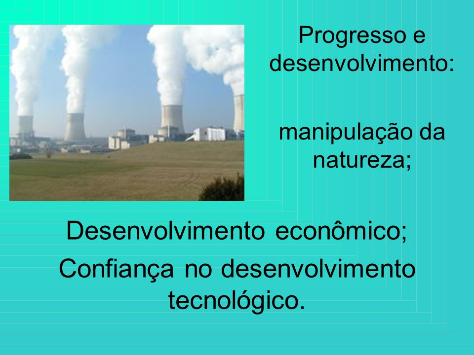Progresso e desenvolvimento: manipulação da natureza;