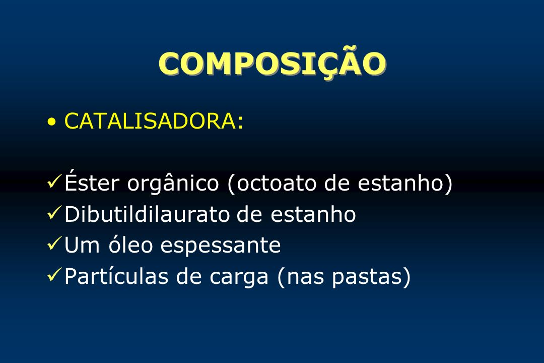 COMPOSIÇÃO CATALISADORA: Éster orgânico (octoato de estanho)