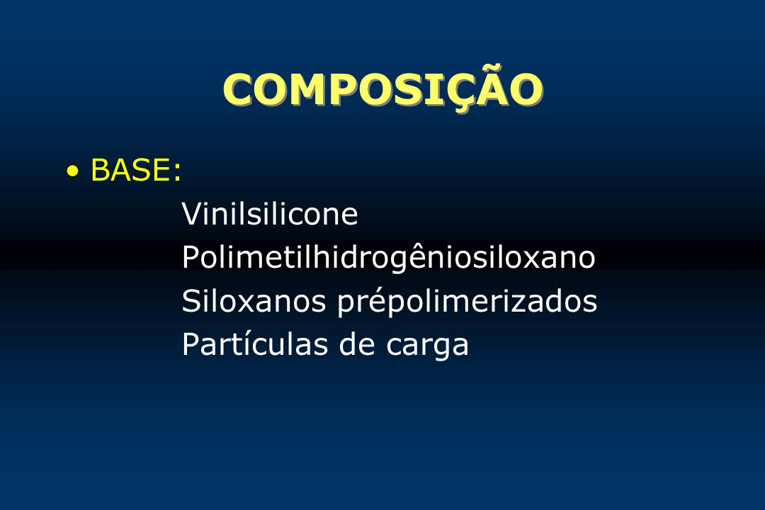 COMPOSIÇÃO BASE: Vinilsilicone Polimetilhidrogêniosiloxano