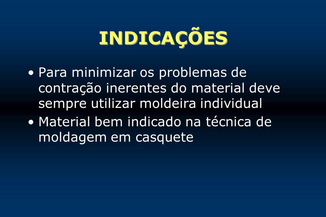 INDICAÇÕES Para minimizar os problemas de contração inerentes do material deve sempre utilizar moldeira individual.